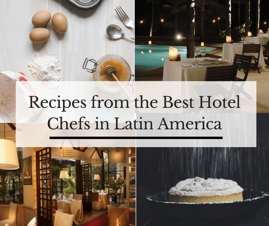 Recipes from the Best Hotel Chefs of Latin America